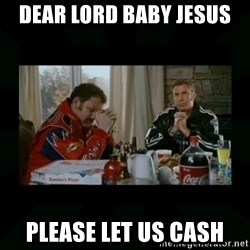 Dear lord baby jesus - Dear lord baby jesus please let us cash
