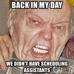Grumpy Grandpa - back in my day We didn't have scheduling assistants