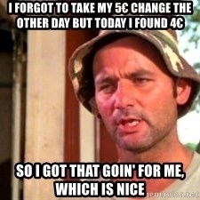 Bill Murray Caddyshack - i forgot to take my 5€ change the other day but today i found 4€ So I Got That Goin' For Me, Which is Nice
