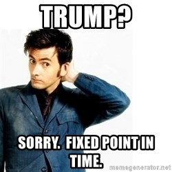 Doctor Who - Trump? Sorry.  Fixed point in time.