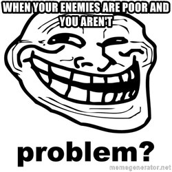 Trollface Problem - When your enemies are poor and you aren't