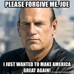 Jesse Ventura - Please forgive me, Joe I just wanted to make America great again!