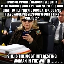 """Texts from Hillary - Risks classified national security information using a private server to hide graft to her private foundation, but """"no reasonable prosecutor would bring charges"""" She is the Most Interesting Woman in the World"""