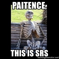 Still Waiting - Paitence, This is SRS