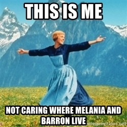 Sound Of Music Lady - THIS IS ME NOT CARING WHERE MELANIA AND BARRON LIVE