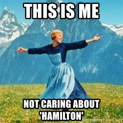 Sound Of Music Lady - THIS IS ME NOT CARING ABOUT 'HAMILTON'
