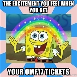 Spongebob Imagination - The excitement you feel when you get your omf17 tickets
