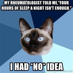 "Chronic Illness Cat - My rheumatologist told me,""Four hours of sleep a night isn't enough.""  I had *NO* idea"