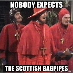 spanish inquisition - Nobody expects  the scottish bagpipes