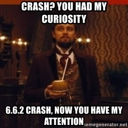 you had my curiosity dicaprio - crash? you had my curiosity   6.6.2 crash, now you have my attention