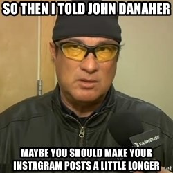 Steven Seagal Mma - so then i told john danaher maybe you should make your instagram posts a little longer