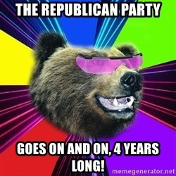 Party Bear - The Republican party Goes on and on, 4 years long!