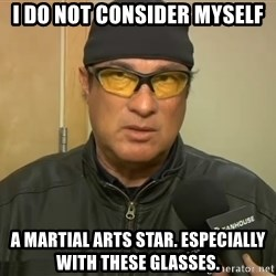 Steven Seagal Mma - i do not consider myself a martial arts star. especially with these glasses.