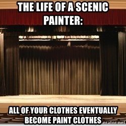 Theatre Madness - THE LIFE OF A SCENIC PAINTER: ALL OF YOUR CLOTHES EVENTUALLY BECOME PAINT CLOTHES