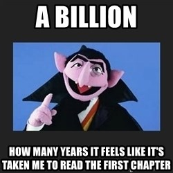 The Count from Sesame Street - a BILLION HOW MANY YEARS IT FEELS LIKE IT'S TAKEN ME TO READ THE FIRST CHAPTER