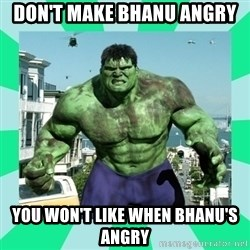 THe Incredible hulk - DON'T MAKE BHANU ANGRY YOU WON'T LIKE WHEN BHANU'S ANGRY