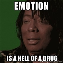 Rick James - emotion  is a hell of a drug