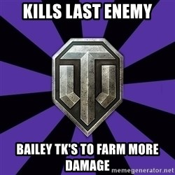World of Tanks - kills last enemy bailey TK'S to farm MORE damage