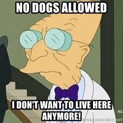 dr farnsworth - No dogs allowed I don't want to live here anymore!