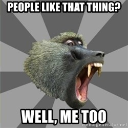 bandwagon baboon - people like that thing? well, me too