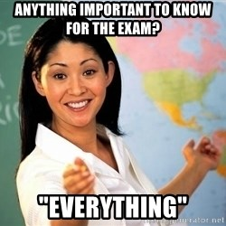 """unhelpful teacher - Anything important to know for the exam? """"Everything"""""""