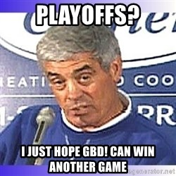 jim mora - PLAYOFFS? I just hope GBD! can win another game