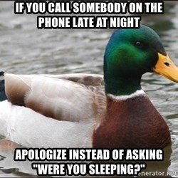"Actual Advice Mallard 1 - If you call somebody on the phone late at night apologize instead of asking ""were you sleeping?"""