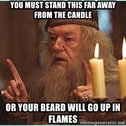 dumbledore fingers - You must stand this far away from the candle or your beard will go up in flames
