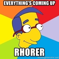 Milhouse - Everything's coming up Rhorer