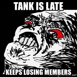 Rage Face - Tank Is Late Keeps losing members