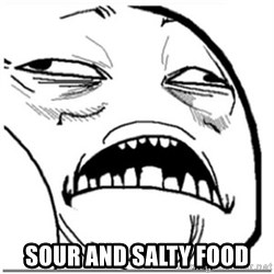 Sweet Jesus Face -  sour and salty food