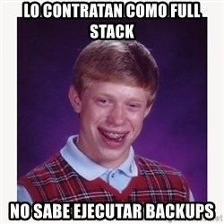 nerdy kid lolz - Lo contratan como Full Stack No sabe ejecutar backups