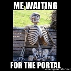 Still Waiting - Me Waiting  for the portal