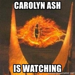 Eye of Sauron - Carolyn ash is watching