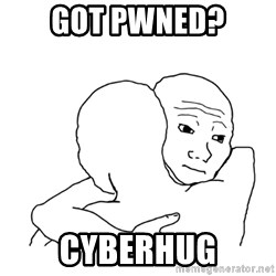 I know that feel bro blank - Got Pwned? cyberhug