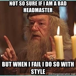dumbledore fingers - Not so sure if I am a bad headmaster But when I fail I do so with style