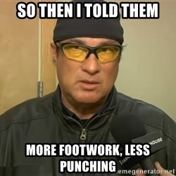 Steven Seagal Mma - So then I told them More footwork, less punching