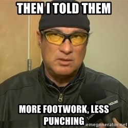 Steven Seagal Mma - Then i told them More footwork, less punching