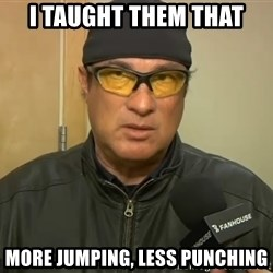 Steven Seagal Mma - I taught them that More jumping, less punching