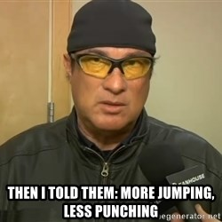 Steven Seagal Mma -  Then I told them: More jumping, less punching
