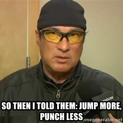 Steven Seagal Mma -  So then i told them: Jump more, punch less