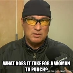 Steven Seagal Mma -  What does it take for a woman to punch?