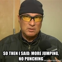 Steven Seagal Mma -  So then i said: More jumping, no punching
