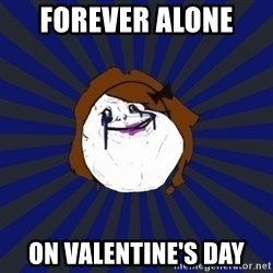 Forever Alone Girl - Forever alone  on Valentine's Day