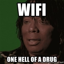 Rick James - wifi one hell of a drug