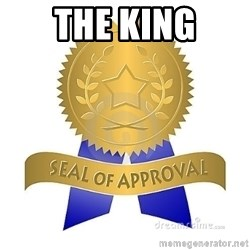 official seal of approval - The King