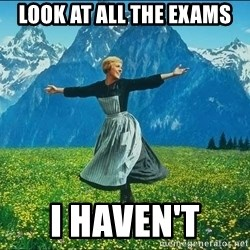 Look at all the things - LOOK AT ALL THE EXAMS I HAVEN'T