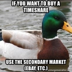 Actual Advice Mallard 1 - If you want to buy a timeshare Use the secondary market (eBay, etc.)