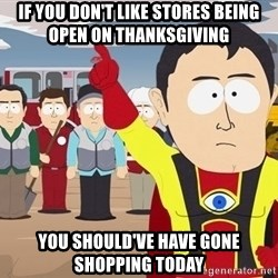 Captain Hindsight South Park - If you don't like stores being open on Thanksgiving You should've have gone shopping today