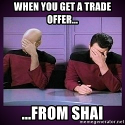 Double Facepalm - WHEN YOU GET A TRADE OFFER... ...FROM SHAI